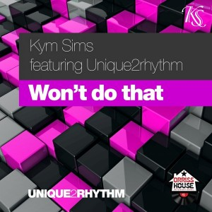 Kym Sims feat. unique2rhythm - Won't Do That (Classic Mix) [Unique 2 Rhythm]