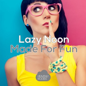 Lazy Noon - Made for Fun [Heavenly Bodies Records]