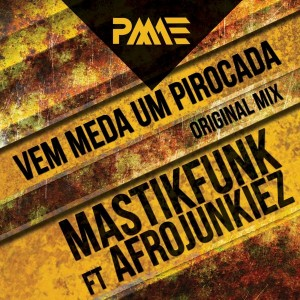 Mastikfunk feat. Afrojunkiez - Vem Meda Um Pirocada [PM AKORDEON Editora]