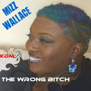 Mizz Wallace - The Wrong Bitch [Kingdom]