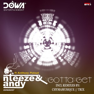 Nteeze & Andy feat. Anthony Poteat - Gotta Get EP [Dowa Entertainment]