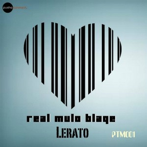 Real Mulo Blaqe - Lerato [Pushatainment]