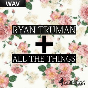 Ryan Truman - All The Things [Dufflebag Recordings]
