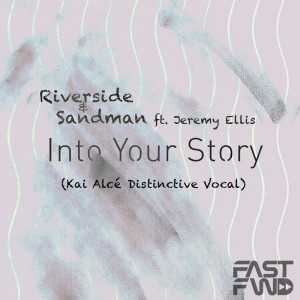 Sandman & Riverside feat. Jeremy Ellis - Into Your Story (Kai Alce DISTINCTIVE Remix) [Fast Forward]