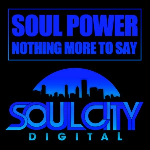 Soul Power - Nothing More To Say [Soul City Digital]