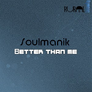 Soulmanik - Better Than Me [Rural Musiq]