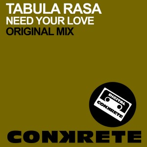 Tabula Rasa - Need Your Love [Conkrete Digital Music]