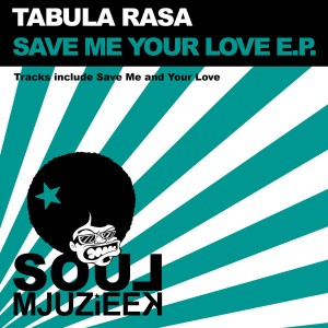 Tabula Rasa - Save Me Your Love EP [Soul Mjuzieek Digital]