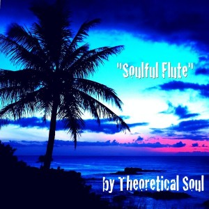 Theoretical Soul - Soulful Flute [Theoretical Soul Recordings]