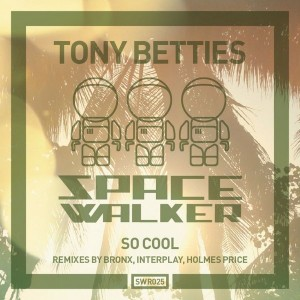 Tony Betties - So Cool [SpaceWalker Recordings]