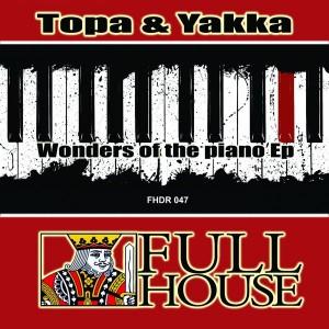 Topa & Yakka - Wonders of The Piano EP [Full House Digital Recordings]