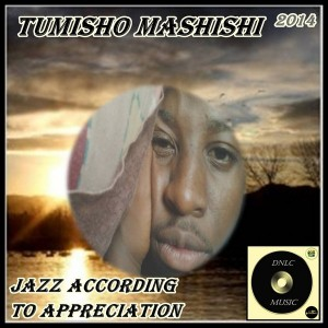 Tumisho Mashishi - Jazz According To Appreciation [DNLC Music]