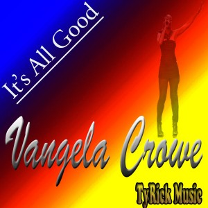 Vangela  - It's All Good [TyRick Music]
