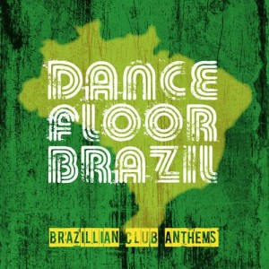 Various Artists - Dance Floor Brazil - Brazilian Club Anthems [Reverb]