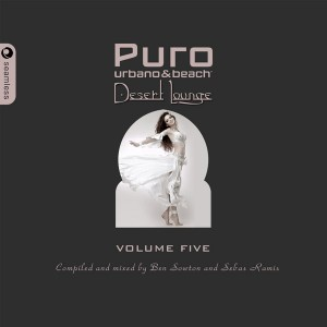 Various Artists - Puro Desert Lounge, Vol. 5 Mixed & Compiled By Ben Sowton & Sebas Ramis [Seamless Recordings]
