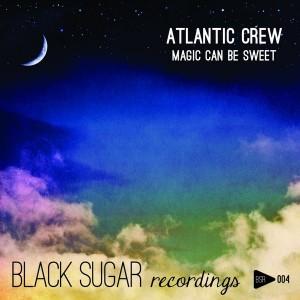 Atlantic Crew - Magic Can Be Sweet [Black Sugar Recordings]