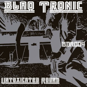 Blaq Tronic - Untoxicated Round [Blaq Deep Rhythms]