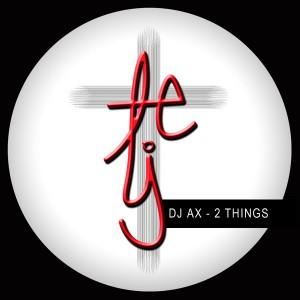 DJ AX - 2 Things [Testify Records]