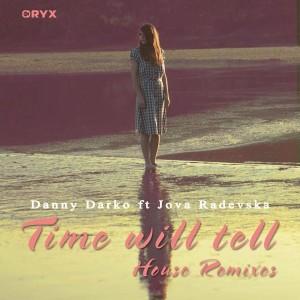 Danny Darko feat. Jova Radevska - Time Will Tell House Remixes Pt. 1 [Oryx Music]