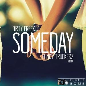 Dirty Freek - Someday (Funky Truckerz Remix) [Disco Bomb]