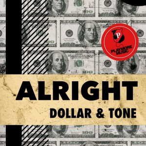 Dollar & Tone - Alright [Playmore]
