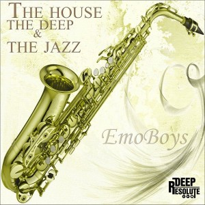 Emoboys - The House, The Deep & The Jazz [Deep Resolute (PTY) LTD]