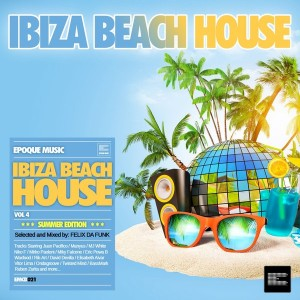 Felix Da Funk - Ibiza Beach House, Vol. 4 [Epoque Music]