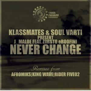 J Maloe feat. Zimsto Eroofini - Never Change [Under Pressure Records (SA)]