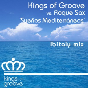 Kings of Groove Vs Roque Sax - Suenos Mediterraneos [Kings Of Groove]