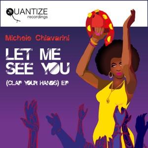 Michele Chiavarini - Let Me See You (Clap Your Hands) EP [Quantize Recordings]