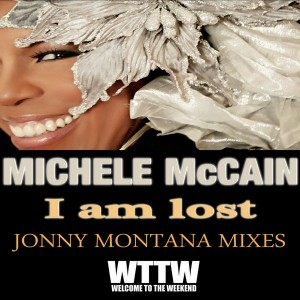 Michele McCain - I Am Lost (Jonny Montana Mixes) [Welcome To The Weekend]