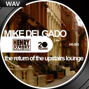 Mike Delgado - The Return Of The Upstairs Lounge Henry Street Music