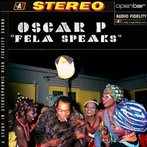 Oscar P - Fela Speaks [Open Bar Music]