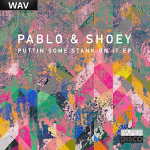 Pablo & Shoey - Puttin' Some Stank On It [Paper Disco]