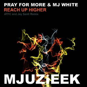 Pray for More & MJ White - Reach Up Higher [Mjuzieek Digital]