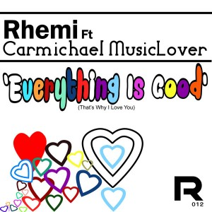 Rhemi feat. Carmichael MusicLover - Everything Is Good (That's Why I Love You) [Rhemi Music]