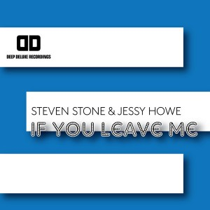 Steven Stone & Jessy Howe - If You Leave Me [Deep Deluxe Recordings]