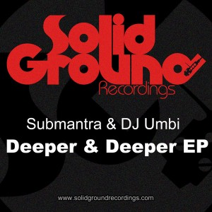 Submantra and DJ Umbi - Deeper & Deeper EP [Solid Ground Recordings]