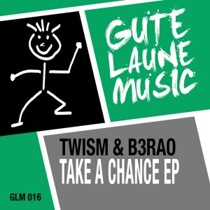 Twism & B3RAO - Take A Chance EP [Gute Laune Music]