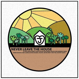Various Artists - Never Leave The House [Jonny Loves House]