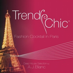 Various Artists - Trendy Chic - Fashion Cocktail in Paris (Deep House Selection By A.J. Blanc) [FMC Phonograph]