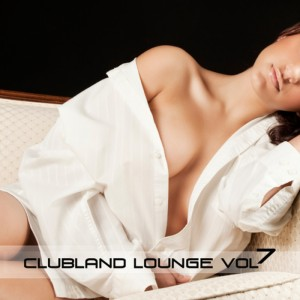 Various - Clubland Lounge Vol 7 [Clubland Germany]