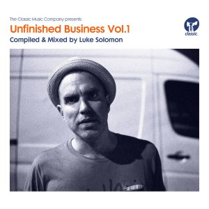 Various - Unfinished Business Volume 1 mixed by Luke Solomon [Classic Music Company]