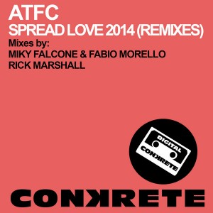 ATFC - Spread Love 2014 (Remixes) [Conkrete Digital Music]