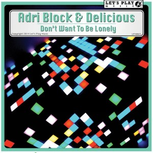 Adri Block & Delicious - Don't Want To Be Lonely [Let's Play Music]