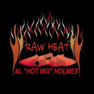 Al Hot Mix Holmes - Raw Heat [Power Mix Group1 Entertainment Records, inc.]