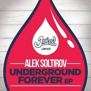 Alek Soltirov - Underground Forever EP [Juiced Music]