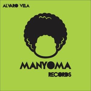 Alvaro Vela - Soulful Life [Manyoma Records]