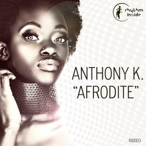 Anthony K. - Afrodite [Rhythm Inside]