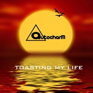 AutoCharm - Toasting My Life [Rubber Taxi Records]